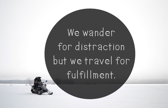 we_wander_for_distraction_but_we_travel_for_fulfillment